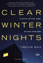 Clear Winter Nights - A Journey into Truth, Doubt, and What Comes After ebook by Trevin Wax