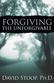Forgiving the Unforgivable ebook by David Stoop