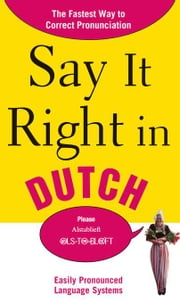 Say It Right in Dutch: The Fastest Way to Correct Pronunciation ebook by EPLS
