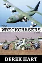 The Wreckchasers A Novel ebook by Derek Hart