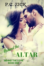 Behind the Altar: A Small Town Florida Romance - Behind the Love, #1 ebook by P.C. Zick