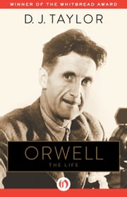 Orwell - The Life ebook by D. J. Taylor