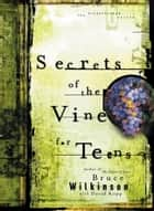 Secrets of the Vine for Teens - Breaking Through to Abundance ebook by Bruce Wilkinson