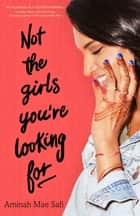 Not the Girls You're Looking For ebook by Aminah Mae Safi