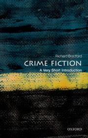 Crime Fiction: A Very Short Introduction ebook by Richard Bradford