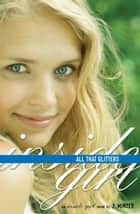 All That Glitters - An Inside Girl Novel ebook by J. Minter