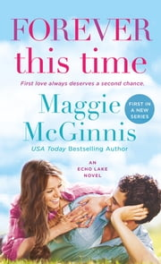 Forever This Time - An Echo Lake Novel ebook by Maggie McGinnis