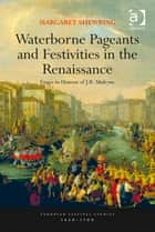 Waterborne Pageants and Festivities in the Renaissance ebook by Dr Linda Briggs,Dr Margaret Shewring,Professor J R Mulryne,Dr Margaret Shewring,Professor Margaret M McGowan