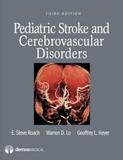 Pediatric Stroke and Cerebrovascular Disorders ebook by E. Steve Roach, MD,Warren D. Lo, MD,Geoffrey L. Heyer, MD