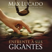 Enfrente a sus gigantes - The God Who Made a Miracle Out of David Stands Ready to Make One Out of You audiolibro by Max Lucado