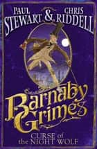 Barnaby Grimes: Curse of the Night Wolf ebook by Paul Stewart, Chris Riddell