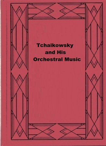 Tchaikowsky and His Orchestral Music ebook by Louis Biancolli