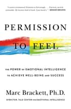 Permission to Feel - Unlocking the Power of Emotions to Help Our Kids, Ourselves, and Our Society Thrive ebook by Marc Brackett, Ph.D.