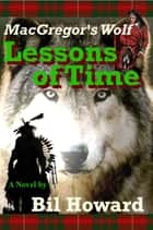 Macgregor's Wolf Lessons of Time ebook by Bil Howard