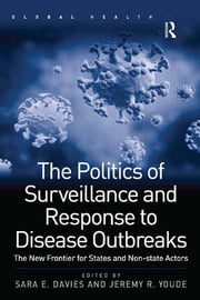 The Politics of Surveillance and Response to Disease Outbreaks - The New Frontier for States and Non-state Actors ebook by Sara E. Davies,Jeremy R. Youde