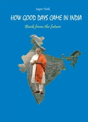 How Good Days Came in India: Book from the future ebook by Kobo.Web.Store.Products.Fields.ContributorFieldViewModel
