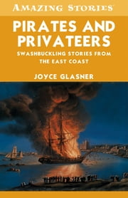 Pirates and Privateers - Swashbuckling Stories From the East Coast ebook by Joyce Glasner