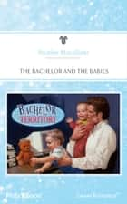 The Bachelor And The Babies ebook by Heather MacAllister