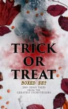 TRICK OR TREAT Boxed Set: 200+ Eerie Tales from the Greatest Storytellers - Horror Classics, Mysterious Cases, Gothic Novels, Monster Tales & Supernatural Stories: Sweeney Todd, The Murders in the Rue Morgue, Frankenstein, The Vampire, Dracula, Sleepy Hollow, From Beyond… ebook by H. P. Lovecraft, Mary Shelley, Edgar Allan Poe,...