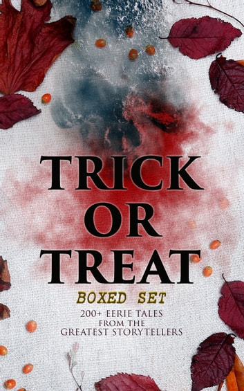 TRICK OR TREAT Boxed Set: 200+ Eerie Tales from the Greatest Storytellers - Horror Classics, Mysterious Cases, Gothic Novels, Monster Tales & Supernatural Stories: Sweeney Todd, The Murders in the Rue Morgue, Frankenstein, The Vampire, Dracula, Sleepy Hollow, From Beyond… eBook by H. P. Lovecraft,Mary Shelley,Edgar Allan Poe,Bram Stoker,Théophile Gautier,Arthur Conan Doyle,Grant Allen,M. P. Shiel,Ralph Adams Cram,John William Polidori,Thomas Hardy,Charles Dickens,Guy de Maupassant,Wilkie Collins,M. R. James,Nathaniel Hawthorne,Ambrose Bierce,Arthur Machen,William Hope Hodgson,Pedro De Alarçon,Walter Hubbell,Washington Irving,Francis Marion Crawford,James Malcolm Rymer,Thomas Peckett Prest,W. W. Jacobs,Wilhelm Hauff,Harriet Beecher Stowe,Daniel Defoe,Jack London,George MacDonald,Mark Twain,Pliny the Younger,Margaret Oliphant,Helena Blavatsky,Fergus Hume,Florence Marryat,Villiers de l'Isle Adam,William Archer,William F. Harvey,Katherine Rickford,Leopold Kompert,Vincent O'Sullivan,Ellis Parker Butler,A. T. Quiller-Couch,Fiona Macleod,Lafcadio Hearn,William T. Stead,Gambier Bolton,Andrew Jackson Davis,Nizida,Walter F. Prince,Chester Bailey Fernando,Brander Matthews,Leonard Kip,Frank R. Stockton,Bithia Mary Croker,Catherine L. Pirkis,Anatole France,Richard Le Gallienne,Henry James,John Buchan