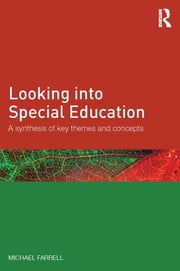 Looking into Special Education - A synthesis of key themes and concepts ebook by Michael Farrell