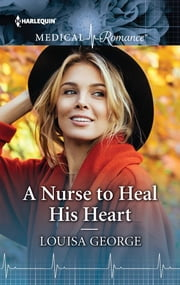 A Nurse to Heal His Heart ebook by Louisa George