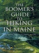 The Boomer's Guide to Hiking in Maine - From Woodsy Rambles to Dozens of Peaks ebook by Peter; Suellen Diaconoff
