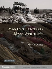 Making Sense of Mass Atrocity ebook by Mark Osiel