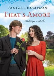That's Amore (Weddings by Bella Book #4) - A Novel ebook by Janice Thompson