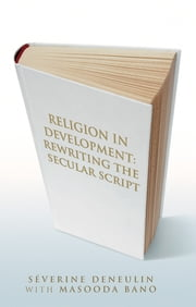 Religion in Development - Rewriting the Secular Script ebook by Séverine Deneulin