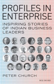 Profiles in Enterprise - Inspiring Stories of Indian Business Leaders ebook by Peter Church