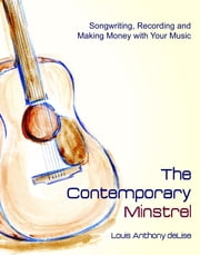 The Contemporary Minstrel - Songwriting, Recording and Making Money with Your Music ebook by Louis Anthony deLise,Theresa deLise