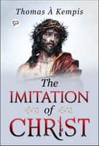 The Imitation of Christ ebook by Thomas À Kempis, GP Editors