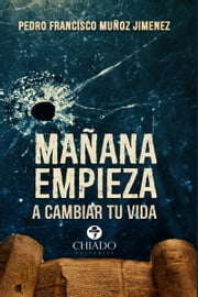 Mañana empieza a cambiar tu vida ebook by Pedro Francisco Muñoz
