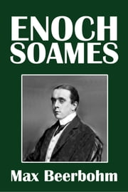 Enoch Soames: A Memory of the Eighteen-Nineties by Max Beerbohm ebook by Max Beerbohm