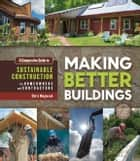 Making Better Buildings ebook by Chris Magwood