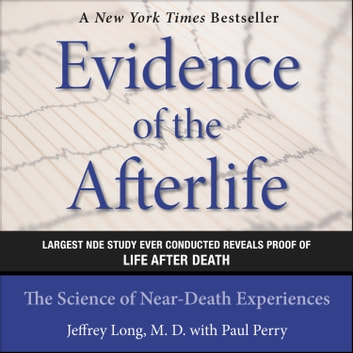 Evidence of the Afterlife - The Science of Near-Death Experiences audiobook by Jeffrey Long,Paul Perry