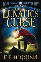 The Lunatic's Curse ebook by F. E. Higgins
