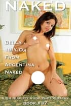 Naked book #37, Bella 19 YO from Argentina Naked ebook by Sylvia Favour, Naoki Tagaki