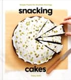 Snacking Cakes - Simple Treats for Anytime Cravings: A Baking Book ebook by Yossy Arefi