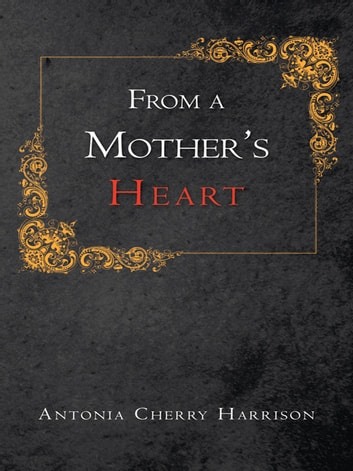 From a Mother'S Heart ebook by Antonia Cherry Harrison