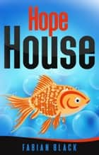 Hope House Stories: One - Group Therapy or Communal Madness? ebook by Fabian Black