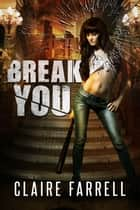 Break You - Stake You #3 ebook by Claire Farrell