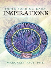 Inner Bonding Daily Inspirations ebook by Margaret Paul PhD