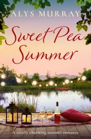 Sweet Pea Summer - A totally charming summer romance ebook by Alys Murray