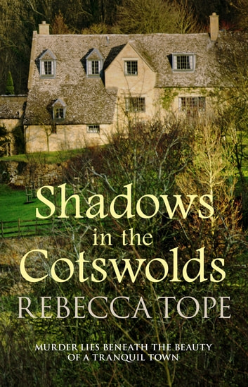 Shadows in the Cotswolds - Murder lies beneath the beauty of a tranquil town ebook by Rebecca Tope