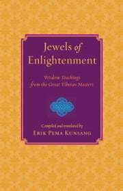 Jewels of Enlightenment - Wisdom Teachings from the Great Tibetan Masters ebook by Erik Pema Kunsang
