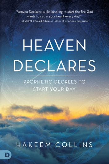 Heaven Declares - Prophetic Decrees to Start Your Day ebook by Hakeem Collins