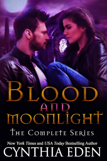 Blood and Moonlight - The Complete Series ebook by Cynthia Eden