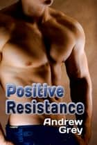 Positive Resistance ebook by Andrew Grey